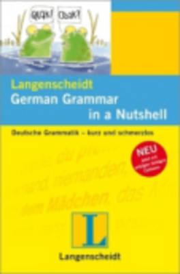 Langenscheidt Grammars and Study-AIDS: German Grammar in a Nutshell - Deutsche Grammatik - Kurz Und Schmerzlos (Paperback)