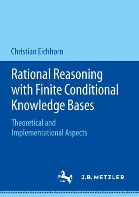 Rational Reasoning with Finite Conditional Knowledge Bases: Theoretical and Implementational Aspects (Paperback)