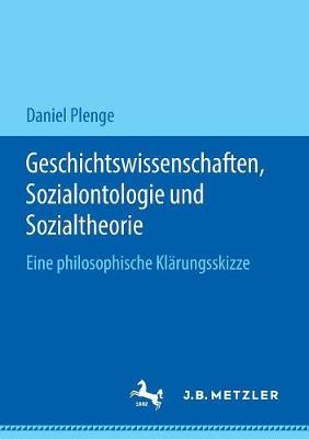 Geschichtswissenschaften, Sozialontologie Und Sozialtheorie: Eine Philosophische Klarungsskizze (Paperback)