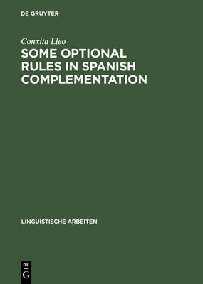 Some optional rules in Spanish complementation: Towards a study of the speaker's intent - Linguistische Arbeiten 80 (Hardback)