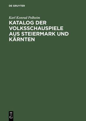 Katalog Der Volksschauspiele Aus Steiermark Und K rnten: Nebst Analekten Aus Bayern, West- Und Ober sterreich (Hardback)