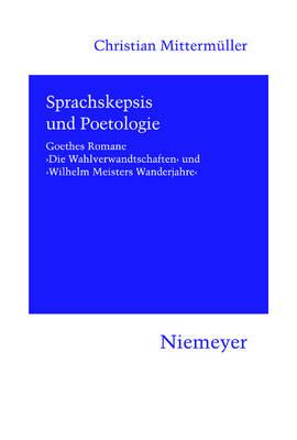 Sprachskepsis Und Poetologie: Goethes Romane 'die Wahlverwandtschaften' Und 'wilhelm Meisters Wanderjahre' - Hermaea 116 (Paperback)