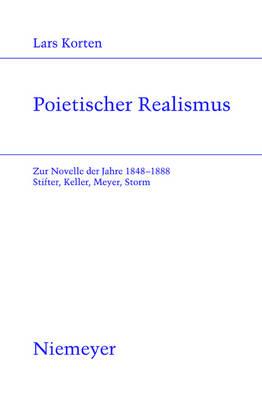 Poietischer Realismus: Zur Novelle Der Jahre 1848-1888. Stifter, Keller, Meyer, Storm - Studien Zur Deutschen Literatur 187 (Hardback)
