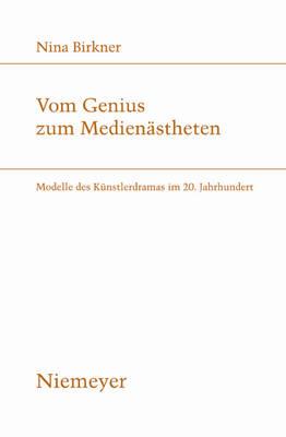 Vom Genius Zum Medienastheten: Modelle Des Kunstlerdramas Im 20. Jahrhundert - Studien Zur Deutschen Literatur 192 (Paperback)