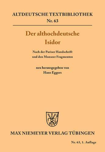 Der Althochdeutsche Isidor: Nach Der Pariser Handschrift Und Den Monseer Fragmenten - Altdeutsche Textbibliothek 63 (Paperback)