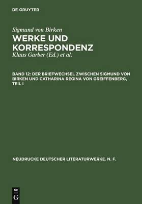 Der Briefwechsel Zwischen Sigmund Von Birken Und Catharina Regina Von Greiffenberg - Neudrucke Deutscher Literaturwerke. N. F. 49/50 (Hardback)