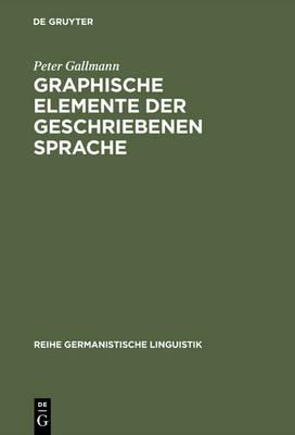 Graphische Elemente Der Geschriebenen Sprache: Grundlagen F r Eine Reform Der Orthographie - Reihe Germanistische Linguistik 60 (Hardback)