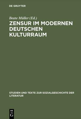Zensur Im Modernen Deutschen Kulturraum - Studien Und Texte Zur Sozialgeschichte der Literatur 94 (Hardback)