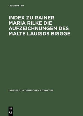 Index Zu Rainer Maria Rilke Die Aufzeichnungen Des Malte Laurids Brigge - Indices Zur Deutschen Literatur 6 (Hardback)