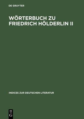 W rterbuch Zu Friedrich H lderlin II: Hyperion. Auf Der Textgrundlage Der Gro en Stuttgarter Ausgabe. - Indices Zur Deutschen Literatur 19 (Hardback)