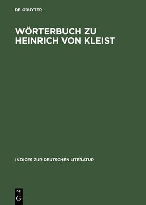 W rterbuch Zu Heinrich Von Kleist: S mtliche Erz hlungen, Anekdoten Und Kleine Schriften - Indices Zur Deutschen Literatur 20 (Hardback)