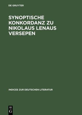 Synoptische Konkordanz Zu Nikolaus Lenaus Versepen - Indices Zur Deutschen Literatur 22 (Hardback)