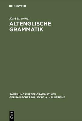 Altenglische Grammatik: Nach Der Angels chsischen Grammatik Von Eduard Sievers - Sammlung Kurzer Grammatiken Germanischer Dialekte 3 (Hardback)