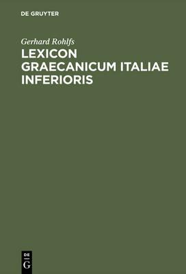 Lexicon Graecanicum Italiae Inferioris: Etymologisches W rterbuch Der Unteritalienischen Gr zit t (Hardback)