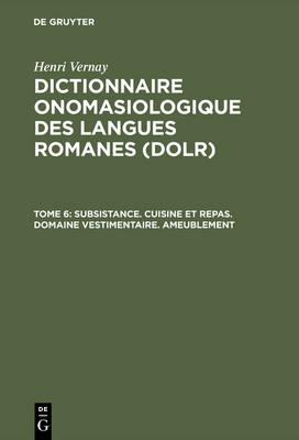 Dictionnaire Onomasiologique Des Langues Romanes (Dolr), Tome 6, Subsistance. Cuisine Et Repas. Domaine Vestimentaire. Ameublement (Hardback)