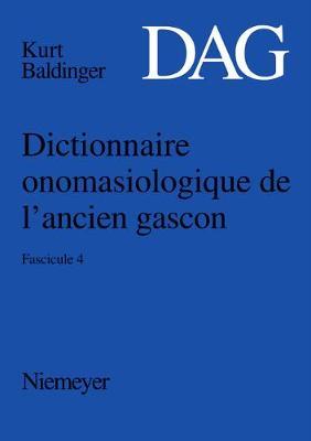 Dictionnaire Onomasiologique de l'Ancien Gascon (Dag), Fascicule 4, Dictionnaire Onomasiologique de l'Ancien Gascon (Dag) Fascicule 4 (Paperback)