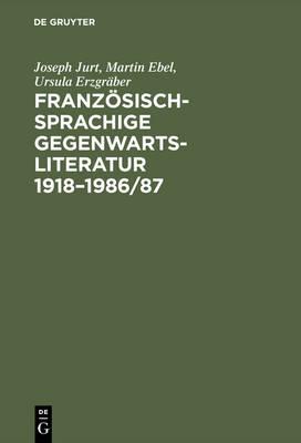 Franz sischsprachige Gegenwartsliteratur 1918-1986/87: Eine Bibliographische Bestandsaufnahme Der Originaltexte Und Der Deutschen  bersetzungen (Hardback)
