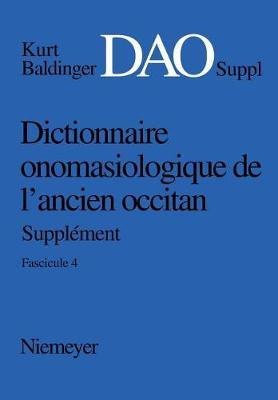 Dictionnaire Onomasiologique de L ancien Occitan (Dao) Dictionnaire Onomasiologique de L ancien Occitan - Suppl ment Dictionnaire Onomasiologique de l'Ancien Occitan (Dao) (Paperback)