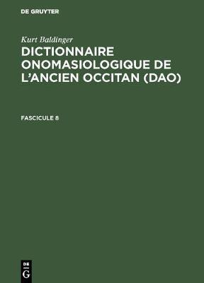 Kurt Baldinger: Dictionnaire Onomasiologique de l'Ancien Occitan (Dao). Fascicule 8 (Hardback)