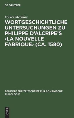 Wortgeschichtliche Untersuchungen Zu Philippe d'Alcripe's (Ca. 1580) (Hardback)