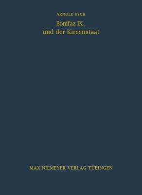 Bonifaz IX. Und Der Kirchenstaat - Bibliothek Des Deutschen Historischen Instituts in ROM 29 (Hardback)
