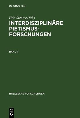 Interdisziplinare Pietismusforschungen - Hallesche Forschungen 17 (Hardback)