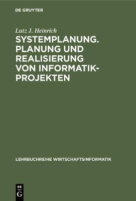 Systemplanung. Planung Und Realisierung Von Informatik-Projekten - Lehrbuchreihe Wirtschaftsinformatik (Hardback)