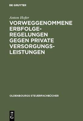 Vorweggenommene Erbfolgeregelungen Gegen Private Versorgungsleistungen - Oldenbourgs Steuerfachb cher (Hardback)