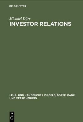 Investor Relations - Lehr- Und Handbucher Zu Geld, Borse, Bank Und Versicherung (Hardback)