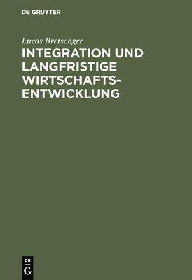 Integration Und Langfristige Wirtschaftsentwicklung (Hardback)