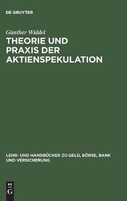 Theorie und Praxis der Aktienspekulation - Lehr- Und Handbucher Zu Geld, Boerse, Bank Und Versicherung (Hardback)