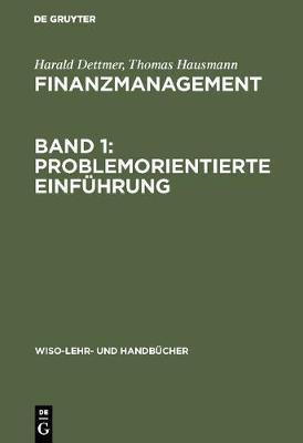 Finanzmanagement, Band 1: Problemorientierte Einf hrung - Wiso-Lehr- Und Handbucher (Hardback)