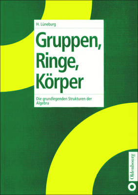 Gruppen, Ringe, Koerper: Die Grundlegenden Strukturen Der Algebra (Paperback)