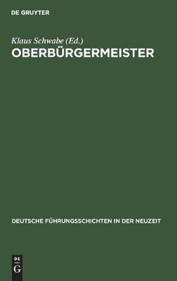 Oberb rgermeister - Deutsche F hrungsschichten in Der Neuzeit 13 (Hardback)