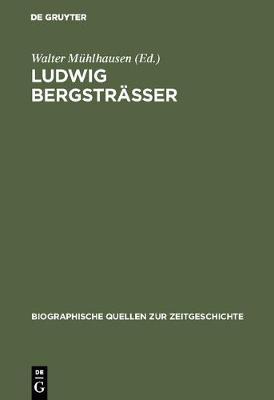 Ludwig Bergstr sser - Biographische Quellen Zur Zeitgeschichte 5 (Hardback)