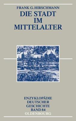 Die Stadt Im Mittelalter - Enzyklopadie Deutscher Geschichte (Hardback)