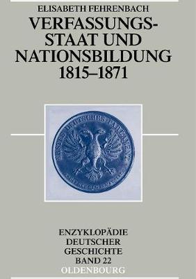 Verfassungsstaat Und Nationsbildung 1815-1871 - Enzyklopadie Deutscher Geschichte 22 (Hardback)