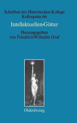 Intellektuellen-G tter - Schriften Des Historischen Kollegs 66 (Hardback)