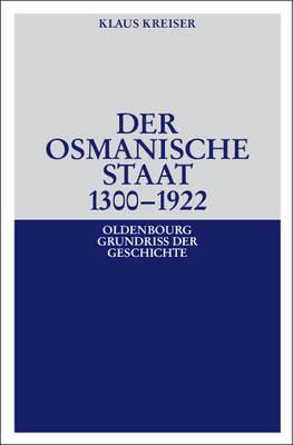 Der Osmanische Staat 1300-1922 - Oldenbourg Grundriss Der Geschichte 30 (Hardback)