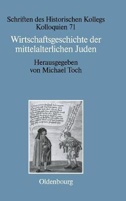 Wirtschaftsgeschichte Der Mittelalterlichen Juden - Schriften Des Historischen Kollegs 71 (Hardback)