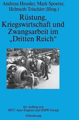 """R stung, Kriegswirtschaft Und Zwangsarbeit Im """"dritten Reich"""": Im Auftrag Von Mtu Aero Engines Und BMW Group - Perspektiven 3 (Hardback)"""