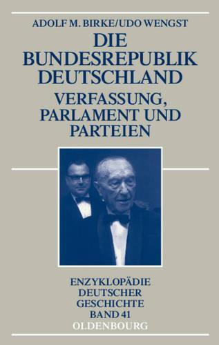 Die Bundesrepublik Deutschland: Verfassung, Parlament Und Parteien 1945-1998 - Enzyklopadie Deutscher Geschichte (Paperback)