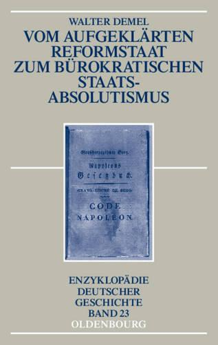 Vom Aufgekl rten Reformstaat Zum B rokratischen Staatsabsolutismus - Enzyklopadie Deutscher Geschichte 23 (Hardback)