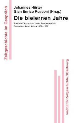 Die Bleiernen Jahre: Staat Und Terrorismus in Der Bundesrepublik Deutschland Und Italien 1969-1982 - Zeitgeschichte Im Gespr ch 9 (Paperback)