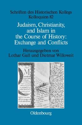 Judaism, Christianity, and Islam in the Course of History: Exchange and Conflicts - Schriften des Historischen Kollegs 82 (Hardback)