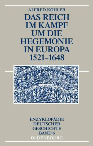 Das Reich Im Kampf Um Die Hegemonie in Europa 1521-1648 - Enzyklop die Deutscher Geschichte (Hardback)