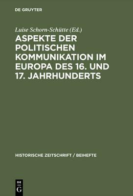 Aspekte der politischen Kommunikation im Europa des 16. und 17. Jahrhunderts - Historische Zeitschrift / Beihefte 39 (Hardback)