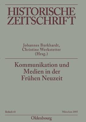 Kommunikation Und Medien in Der Fr hen Neuzeit - Historische Zeitschrift / Beihefte N.F. 41 (Paperback)