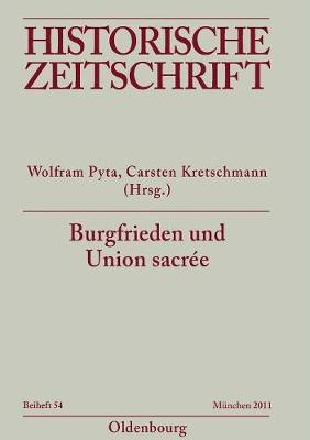 Burgfrieden Und Union Sacr e: Literarische Deutungen Und Politische Ordnungsvorstellungen in Deutschland Und Frankreich 1914-1933 - Historische Zeitschrift / Beihefte N.F. 54 (Paperback)