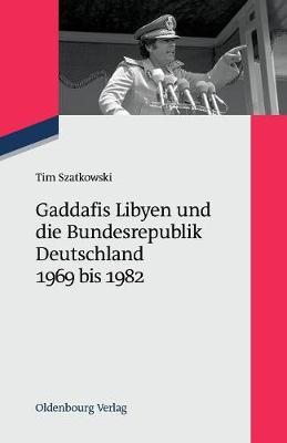 Gaddafis Libyen Und Die Bundesrepublik Deutschland 1969 Bis 1982 - Zeitgeschichte Im Gespr ch 15 (Paperback)